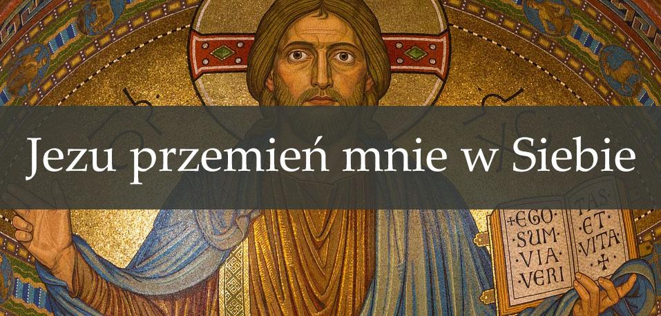 Jezu przemień mnie w Siebie