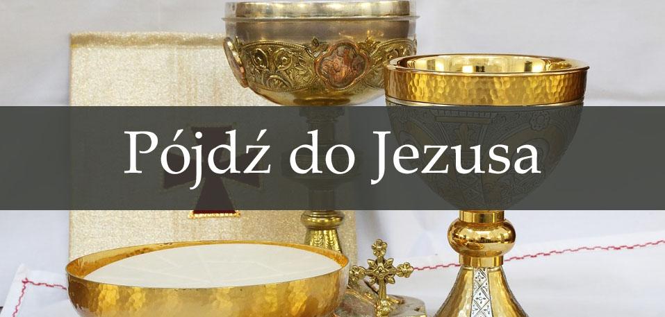 Pójdź do Jezusa