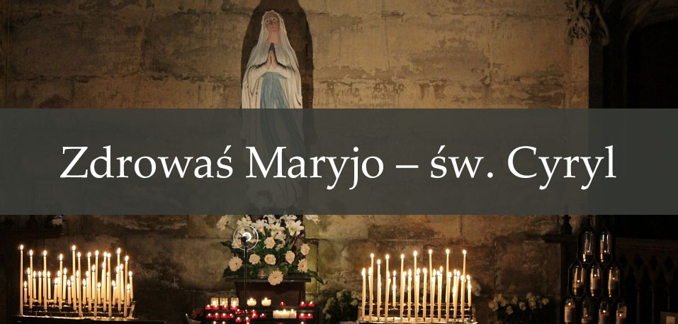 Zdrowaś Maryjo – św. Cyryl